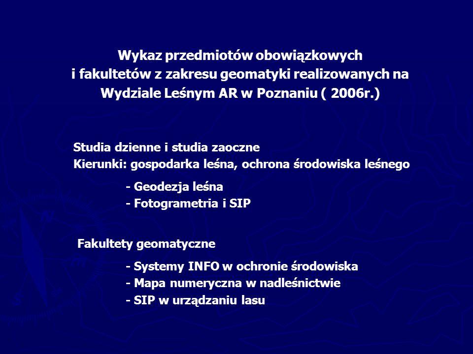 - Metody pomiarów geodezyjnych - Systemy pozycjonowania globalnego - Zdjęcia fotogrametryczne i obrazy satelitarne – ich wykorzystanie - Interpretację oraz numeryczne opracowanie zdjęć i obrazów - System informacji przestrzennej - Leśną mapę numeryczną - Numeryczny model terenu - Analizy przestrzenne Kształcenie w zakresie geomatyki w leśnictwie, zgodnie ze standardem, obejmuje: Efektem kształcenia ma być zrozumienie specyfiki pozyskiwania danych przestrzennych o lasach, umiejętność przetwarzania i wizualizacji danych przestrzennych o lasach.