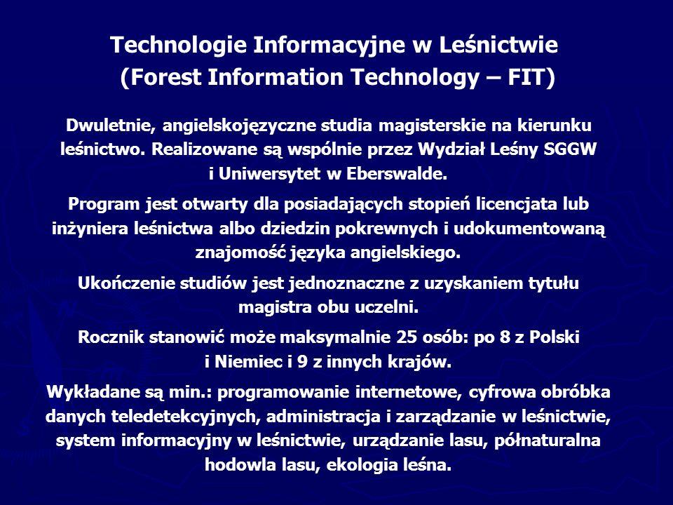 - Systemy Informacji Geograficznej II (Geographic Information Systems II ) - Fotogrametria leśna (Forest Photogrammetry ) - Programowanie II (Programming II) - Numeryczne przetwarzanie danych teledetekcyjnych (Digital processing of remotely sensed data) - Analizy przestrzenne (Spatial analyses) - Systemy informacyjne w leśnictwie (Forest Information Systems ) Przedmioty realizowane w ramach FIT w roku 2006 W roku 2005/2006 studia rozpoczęło (jeszcze bez udziału studentów polskich) 12 osób: 8 z Niemiec, po jednej osobie z Austrii, Ghany, Nigru i USA.
