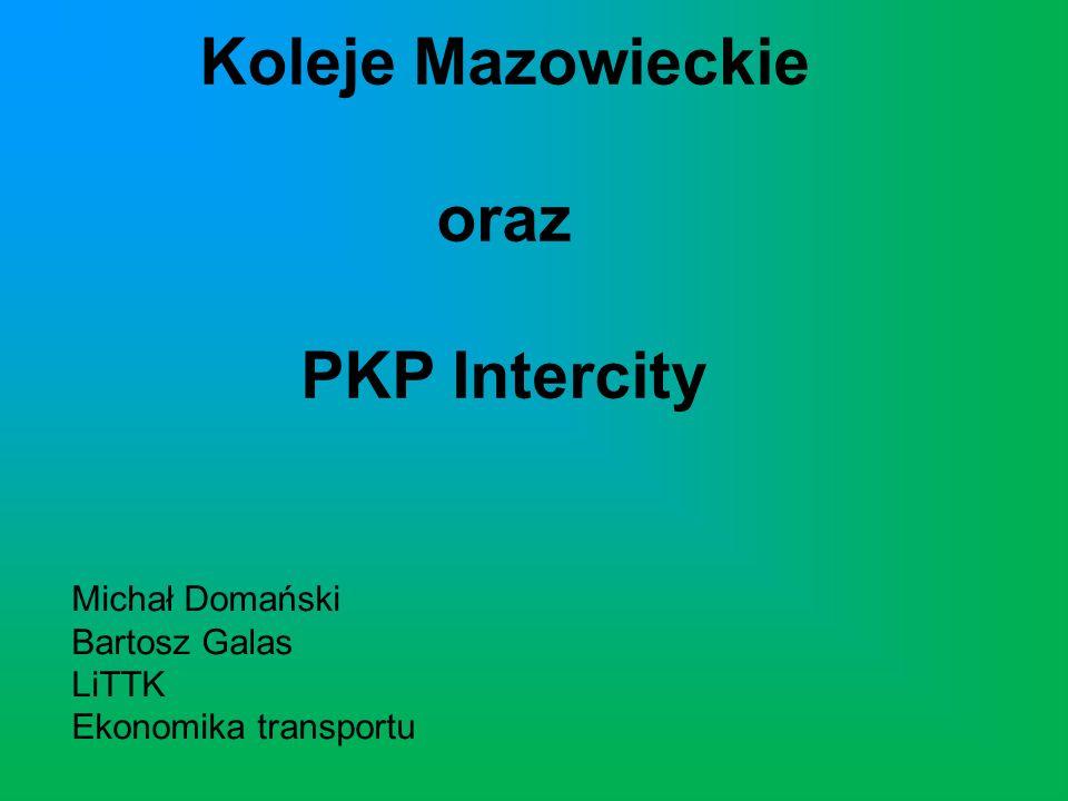 Koleje Mazowieckie oraz PKP Intercity Michał Domański Bartosz Galas LiTTK Ekonomika transportu