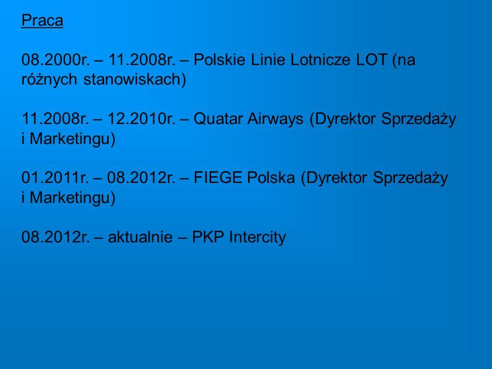 Praca 08.2000r. – 11.2008r. – Polskie Linie Lotnicze LOT (na różnych stanowiskach) 11.2008r.
