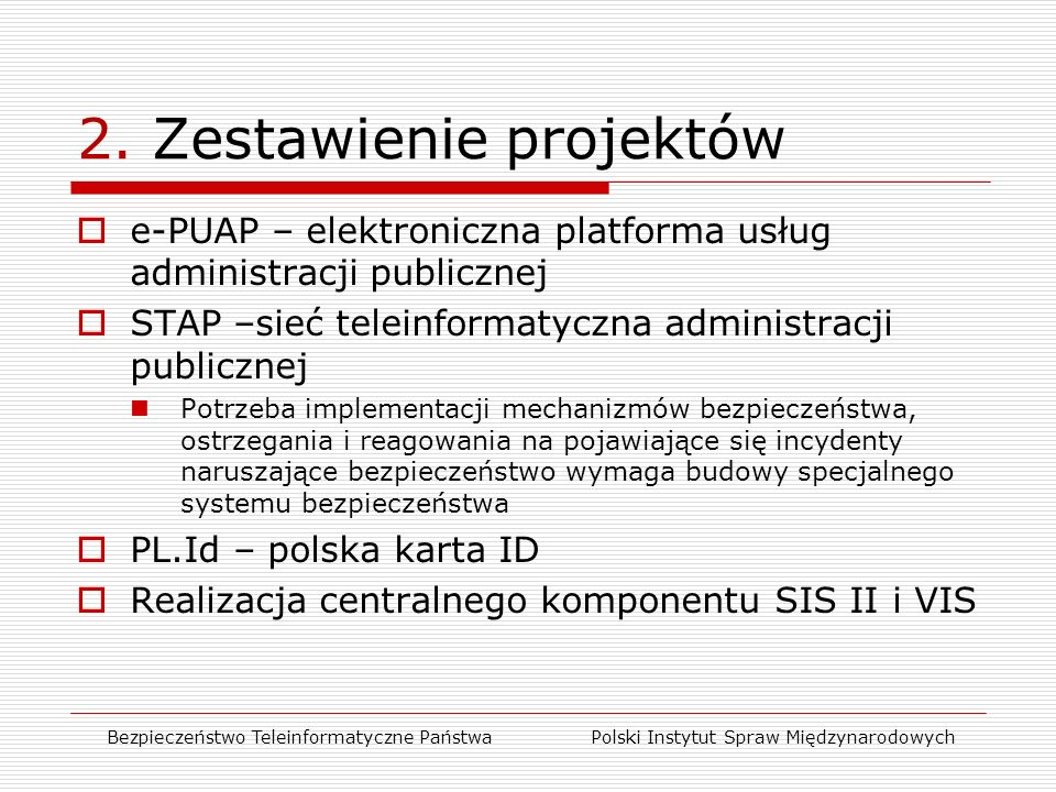 e-PUAP  Jeden punkt dostępu do usług administracji publicznej (administracja, obywatele i przedsiębiorcy) – od 14.04.2008  Infrastruktura dla wymiany informacji pomiędzy instytucjami publicznymi Bezpieczeństwo Teleinformatyczne Państwa Polski Instytut Spraw Międzynarodowych