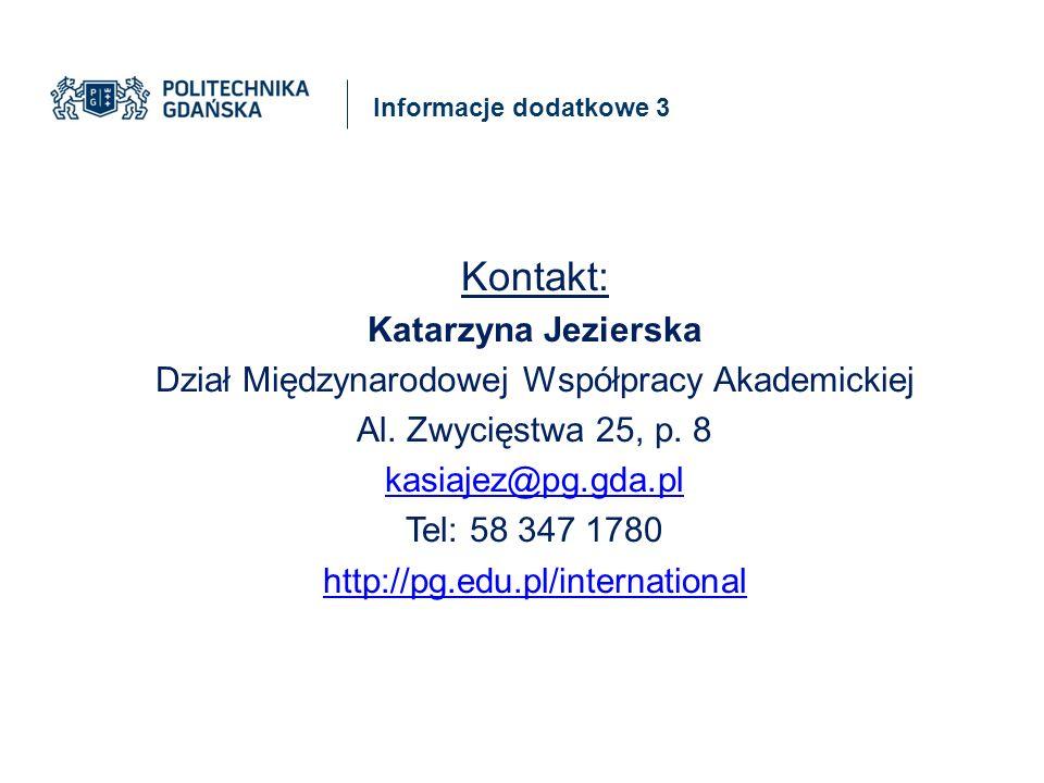 Informacje dodatkowe 3 Kontakt: Katarzyna Jezierska Dział Międzynarodowej Współpracy Akademickiej Al.