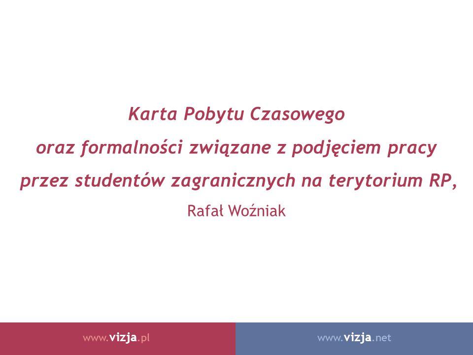 www. vizja.netwww. vizja.pl Karta Pobytu Czasowego oraz formalności związane z podjęciem pracy przez studentów zagranicznych na terytorium RP, Rafał W