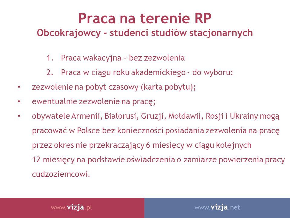 www. vizja.netwww. vizja.pl Praca na terenie RP Obcokrajowcy - studenci studiów stacjonarnych 1.Praca wakacyjna – bez zezwolenia 2.Praca w ciągu roku