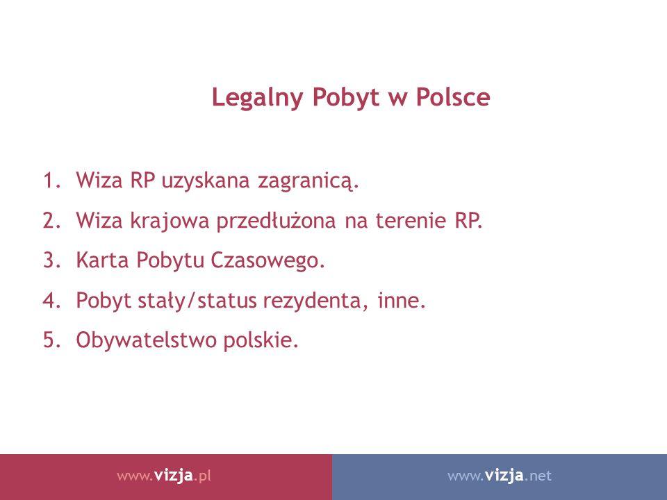 www. vizja.netwww. vizja.pl Legalny Pobyt w Polsce 1.Wiza RP uzyskana zagranicą. 2.Wiza krajowa przedłużona na terenie RP. 3.Karta Pobytu Czasowego. 4