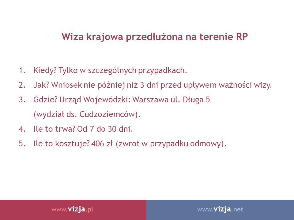 www. vizja.netwww. vizja.pl Wiza krajowa przedłużona na terenie RP 1.Kiedy? Tylko w szczególnych przypadkach. 2.Jak? Wniosek nie później niż 3 dni prz