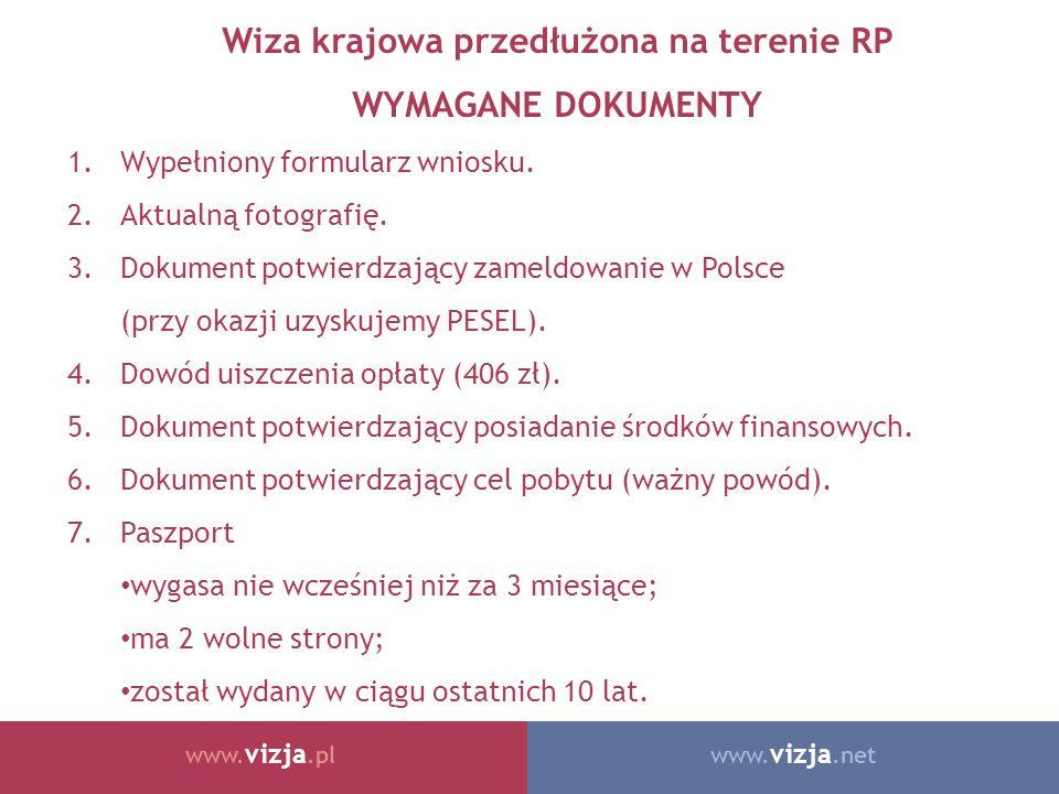 www. vizja.netwww. vizja.pl Wiza krajowa przedłużona na terenie RP WYMAGANE DOKUMENTY 1.Wypełniony formularz wniosku. 2.Aktualną fotografię. 3.Dokumen