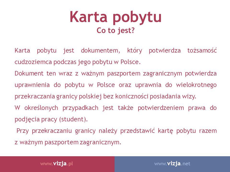 www. vizja.netwww. vizja.pl Karta pobytu Co to jest? Karta pobytu jest dokumentem, który potwierdza tożsamość cudzoziemca podczas jego pobytu w Polsce