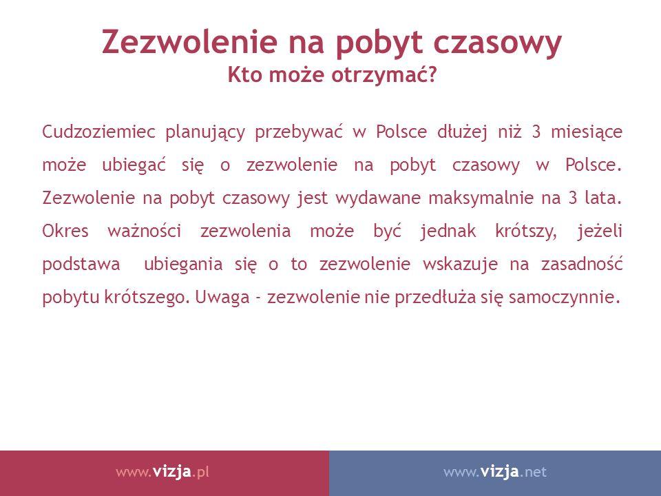 www. vizja.netwww. vizja.pl Zezwolenie na pobyt czasowy Kto może otrzymać.
