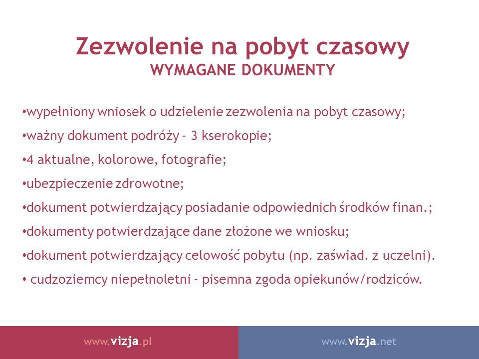 www. vizja.netwww. vizja.pl Zezwolenie na pobyt czasowy WYMAGANE DOKUMENTY wypełniony wniosek o udzielenie zezwolenia na pobyt czasowy; ważny dokument