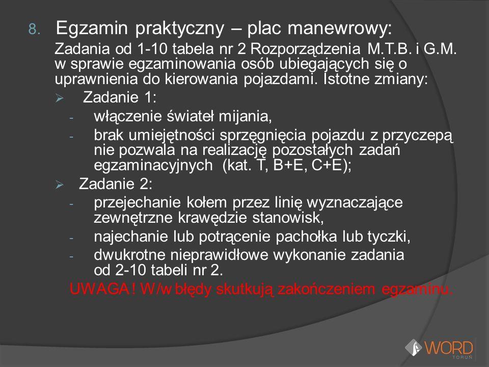 8. Egzamin praktyczny – plac manewrowy: Zadania od 1-10 tabela nr 2 Rozporządzenia M.T.B. i G.M. w sprawie egzaminowania osób ubiegających się o upraw