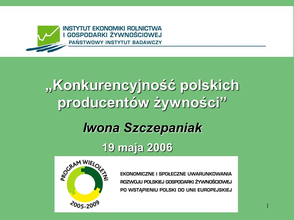 """1 """"Konkurencyjność polskich producentów żywności Iwona Szczepaniak 19 maja 2006"""
