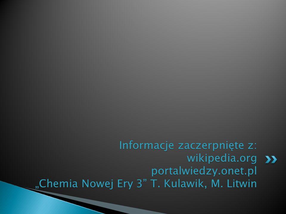 """Informacje zaczerpnięte z: wikipedia.org portalwiedzy.onet.pl """"Chemia Nowej Ery 3 T."""