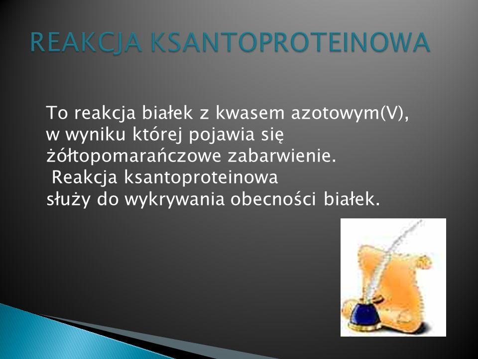 To reakcja białek z kwasem azotowym(V), w wyniku której pojawia się żółtopomarańczowe zabarwienie.