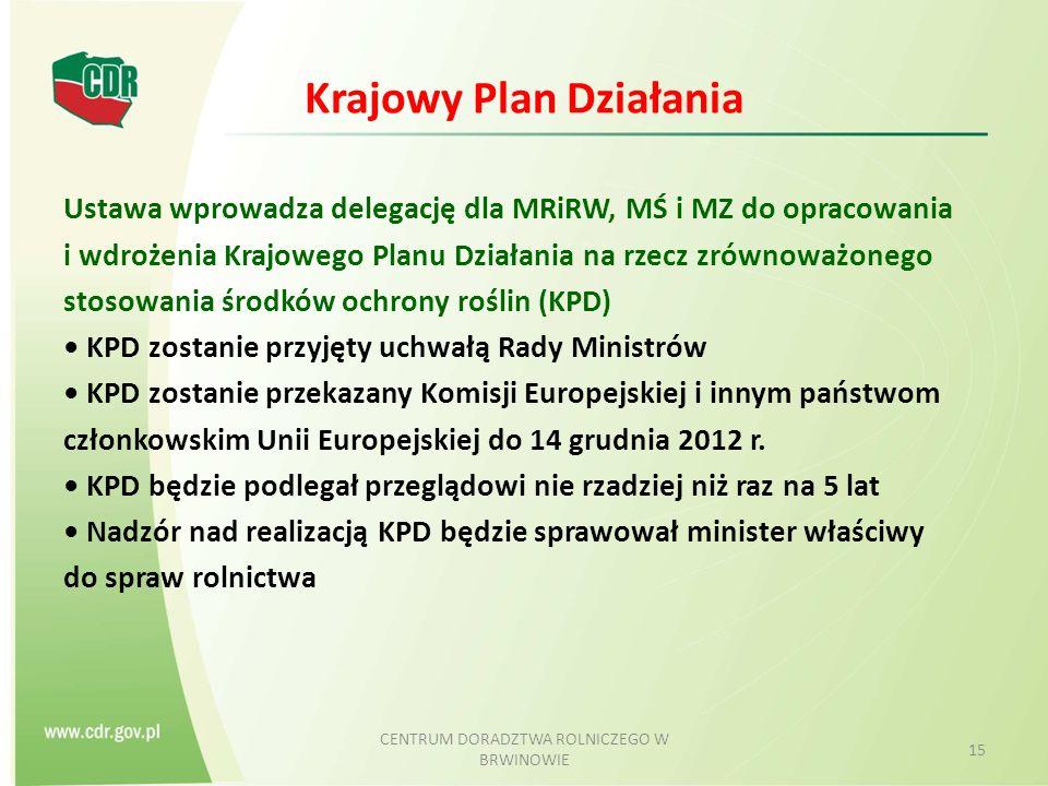 Krajowy Plan Działania Ustawa wprowadza delegację dla MRiRW, MŚ i MZ do opracowania i wdrożenia Krajowego Planu Działania na rzecz zrównoważonego stosowania środków ochrony roślin (KPD) KPD zostanie przyjęty uchwałą Rady Ministrów KPD zostanie przekazany Komisji Europejskiej i innym państwom członkowskim Unii Europejskiej do 14 grudnia 2012 r.