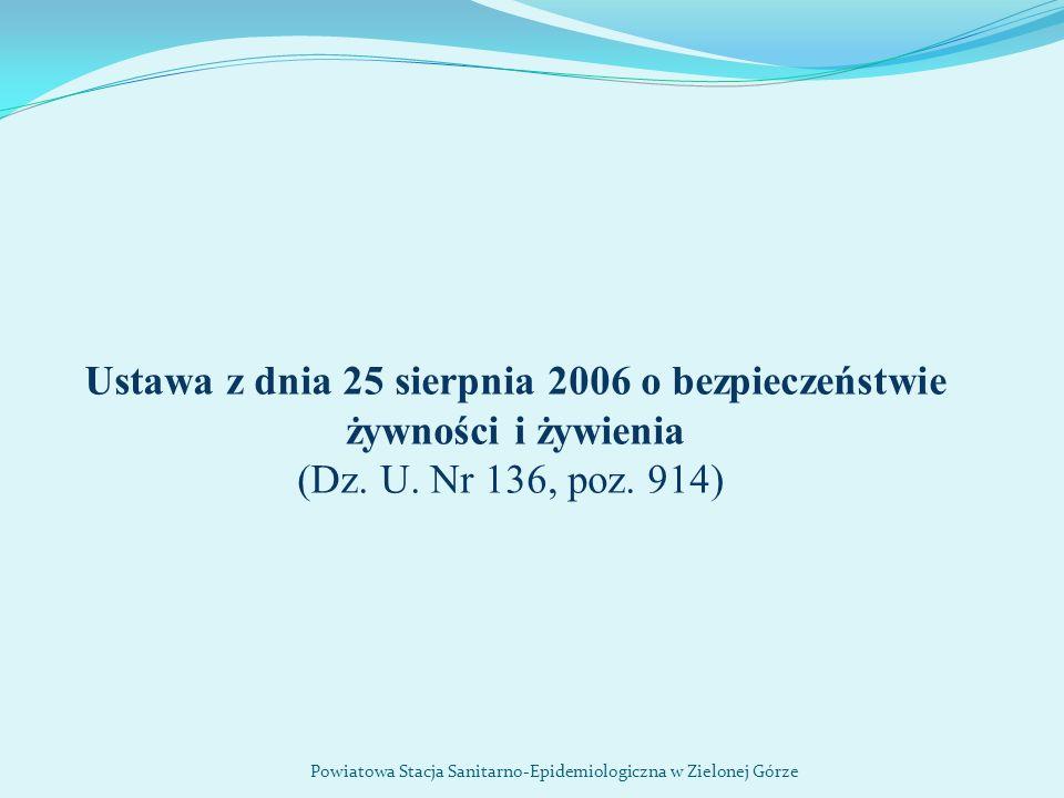Ustawa z dnia 25 sierpnia 2006 o bezpieczeństwie żywności i żywienia (Dz. U. Nr 136, poz. 914) Powiatowa Stacja Sanitarno-Epidemiologiczna w Zielonej