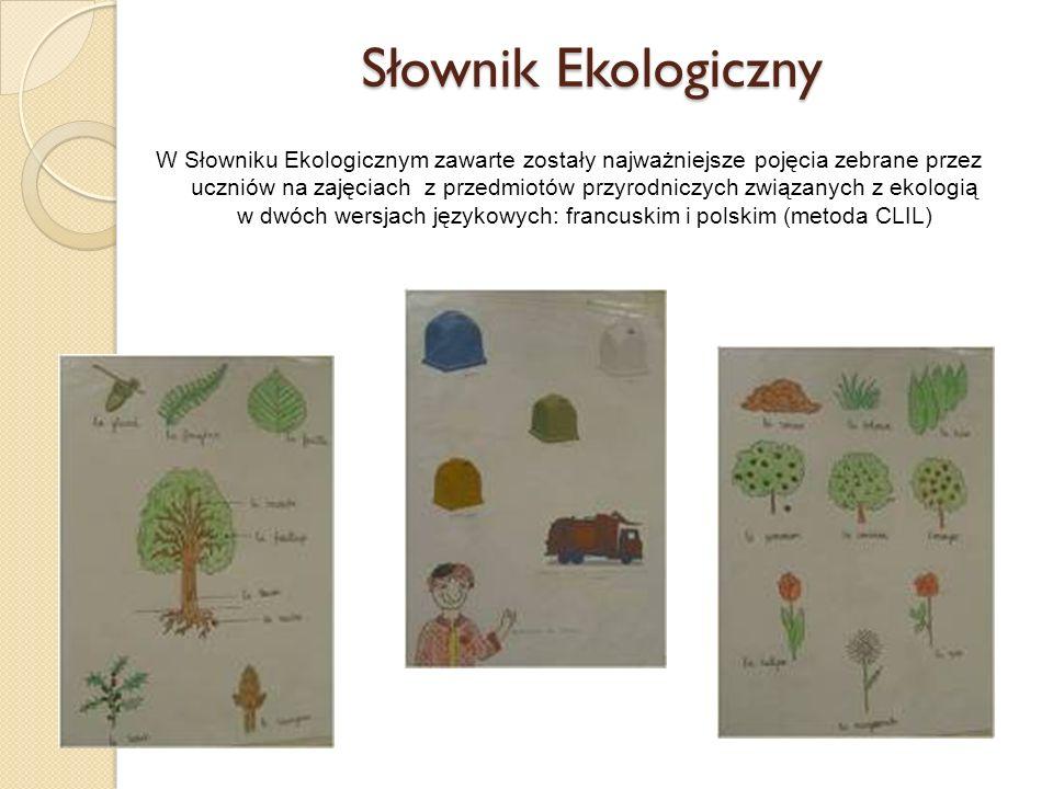 Słownik Ekologiczny W Słowniku Ekologicznym zawarte zostały najważniejsze pojęcia zebrane przez uczniów na zajęciach z przedmiotów przyrodniczych związanych z ekologią w dwóch wersjach językowych: francuskim i polskim (metoda CLIL)