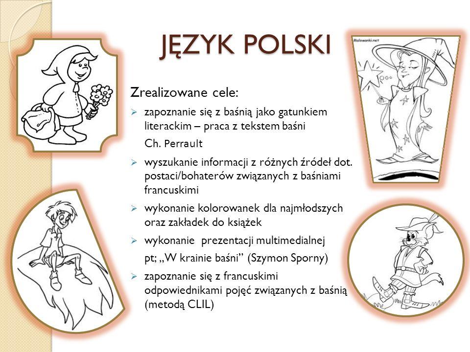 JĘZYK POLSKI Zrealizowane cele:  zapoznanie się z baśnią jako gatunkiem literackim – praca z tekstem baśni Ch.