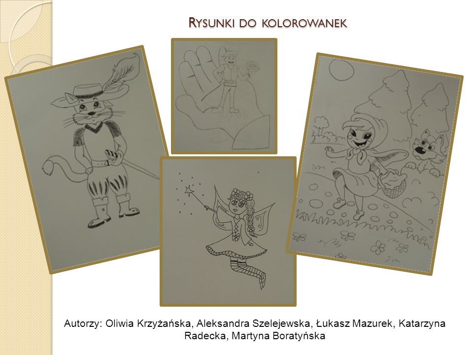 R YSUNKI DO KOLOROWANEK Autorzy: Oliwia Krzyżańska, Aleksandra Szelejewska, Łukasz Mazurek, Katarzyna Radecka, Martyna Boratyńska