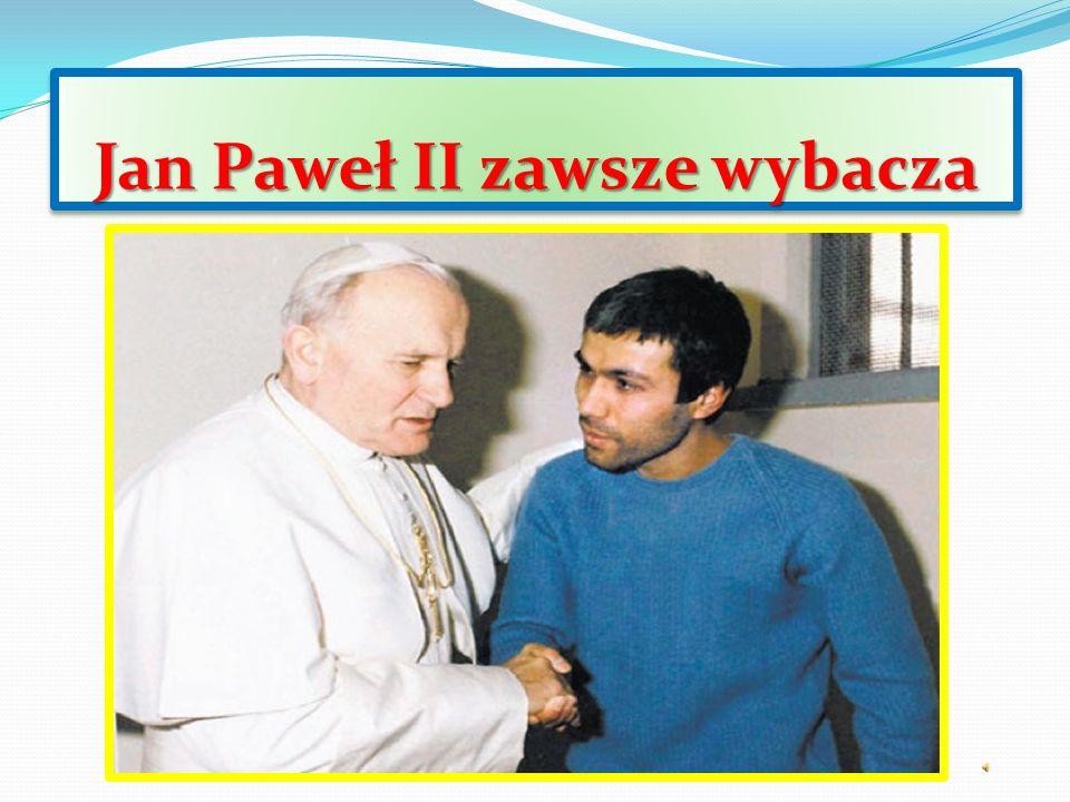 Jan Paweł II zawsze wybacza