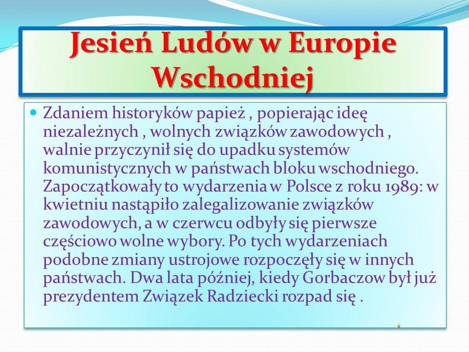 Jesień Ludów w Europie Wschodniej Zdaniem historyków papież, popierając ideę niezależnych, wolnych związków zawodowych, walnie przyczynił się do upadku systemów komunistycznych w państwach bloku wschodniego.