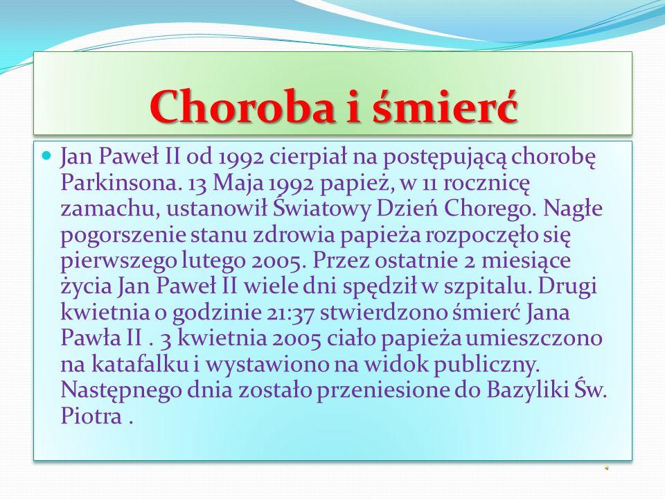 Choroba i śmierć Jan Paweł II od 1992 cierpiał na postępującą chorobę Parkinsona.