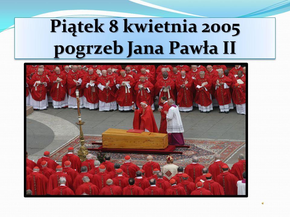 Piątek 8 kwietnia 2005 pogrzeb Jana Pawła II