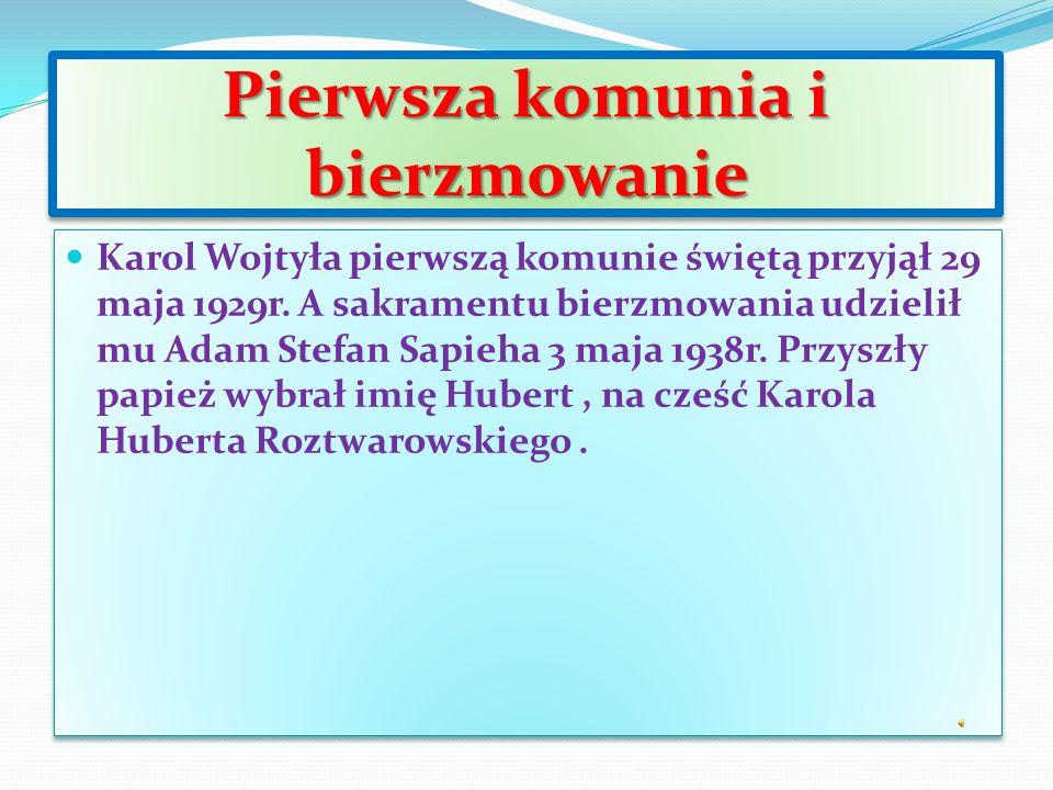Pierwsza komunia i bierzmowanie Karol Wojtyła pierwszą komunie świętą przyjął 29 maja 1929r.