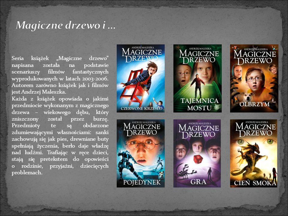 """Seria książek """"Magiczne drzewo napisana została na podstawie scenariuszy filmów fantastycznych wyprodukowanych w latach 2003-2006."""
