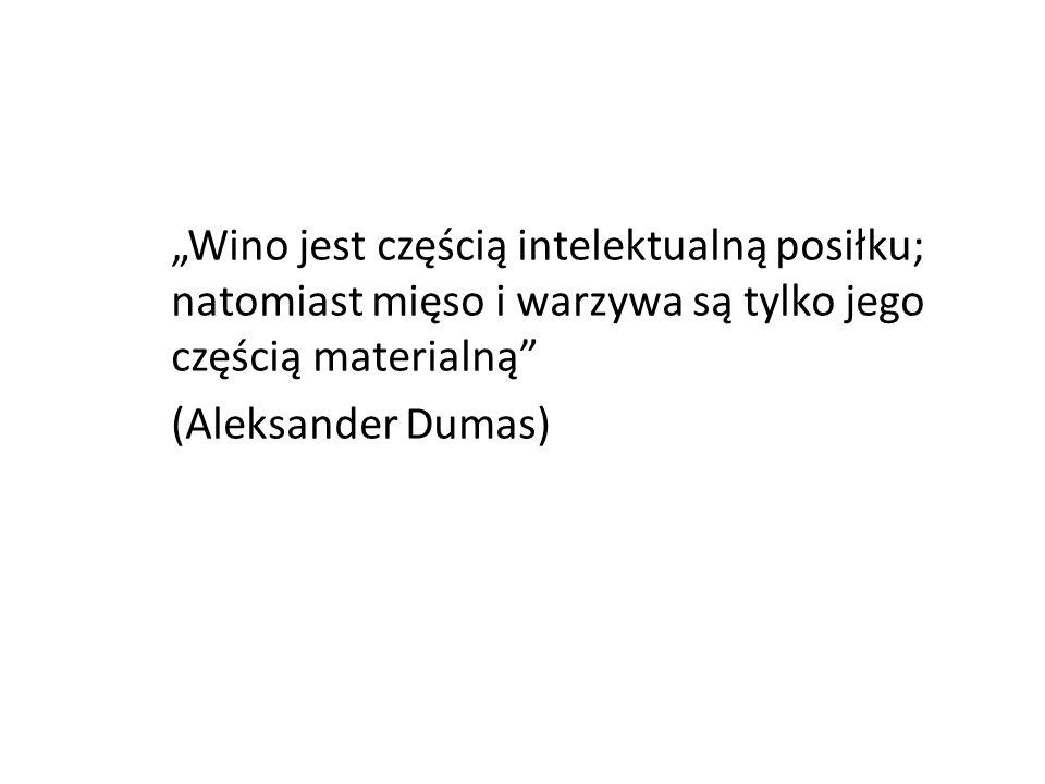 """""""Wino jest częścią intelektualną posiłku; natomiast mięso i warzywa są tylko jego częścią materialną (Aleksander Dumas)"""