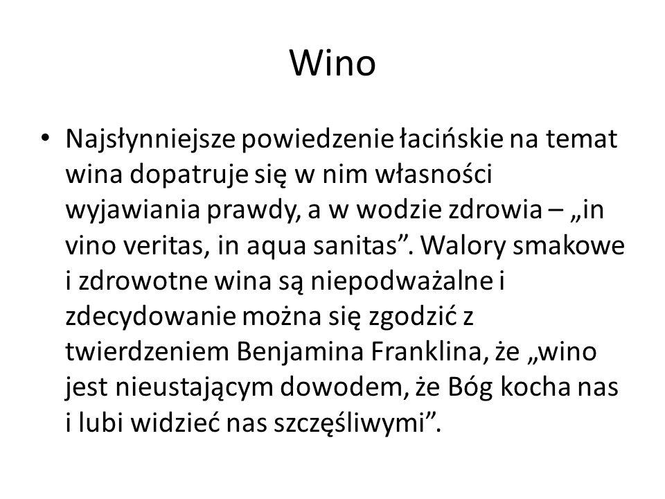 """Wino Najsłynniejsze powiedzenie łacińskie na temat wina dopatruje się w nim własności wyjawiania prawdy, a w wodzie zdrowia – """"in vino veritas, in aqua sanitas ."""