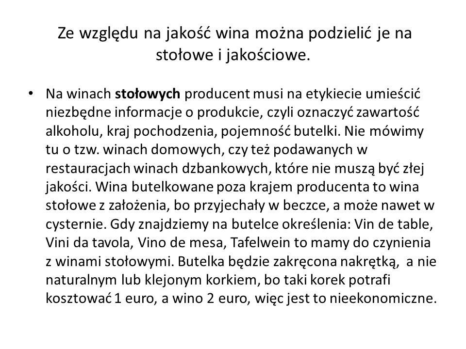 Ze względu na jakość wina można podzielić je na stołowe i jakościowe. Na winach stołowych producent musi na etykiecie umieścić niezbędne informacje o