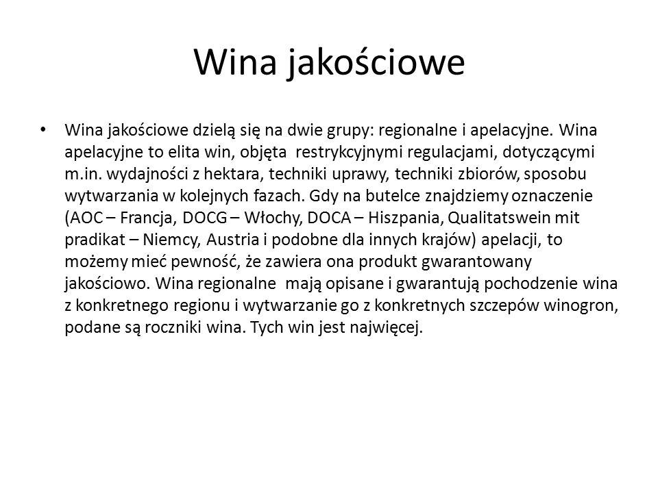 Wina jakościowe Wina jakościowe dzielą się na dwie grupy: regionalne i apelacyjne. Wina apelacyjne to elita win, objęta restrykcyjnymi regulacjami, do