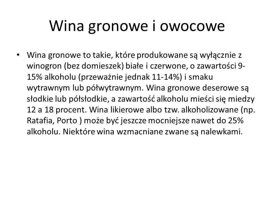 Wina gronowe i owocowe Wina gronowe to takie, które produkowane są wyłącznie z winogron (bez domieszek) białe i czerwone, o zawartości 9- 15% alkoholu