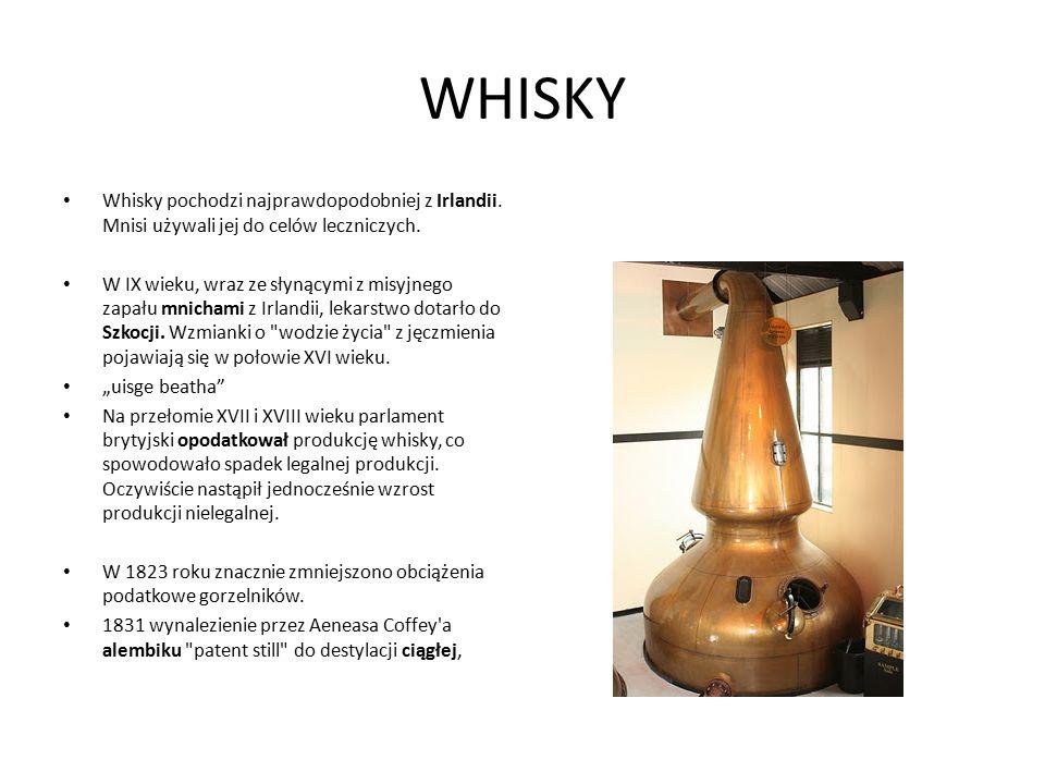 WHISKY Whisky pochodzi najprawdopodobniej z Irlandii. Mnisi używali jej do celów leczniczych. W IX wieku, wraz ze słynącymi z misyjnego zapału mnicham