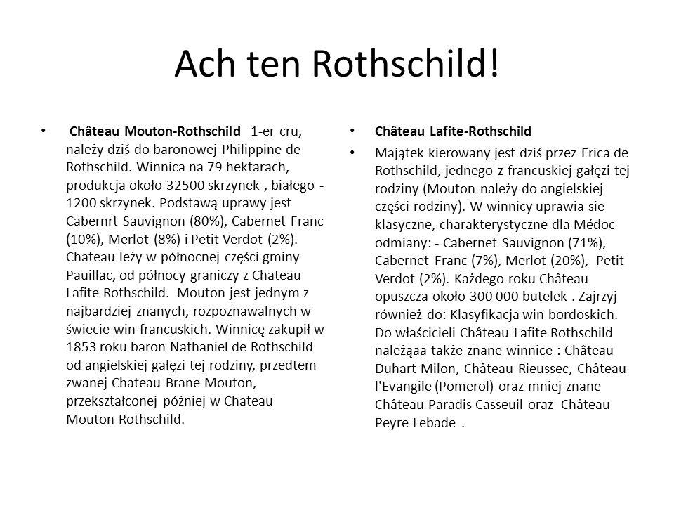 Ach ten Rothschild! Château Mouton-Rothschild 1-er cru, należy dziś do baronowej Philippine de Rothschild. Winnica na 79 hektarach, produkcja około 32