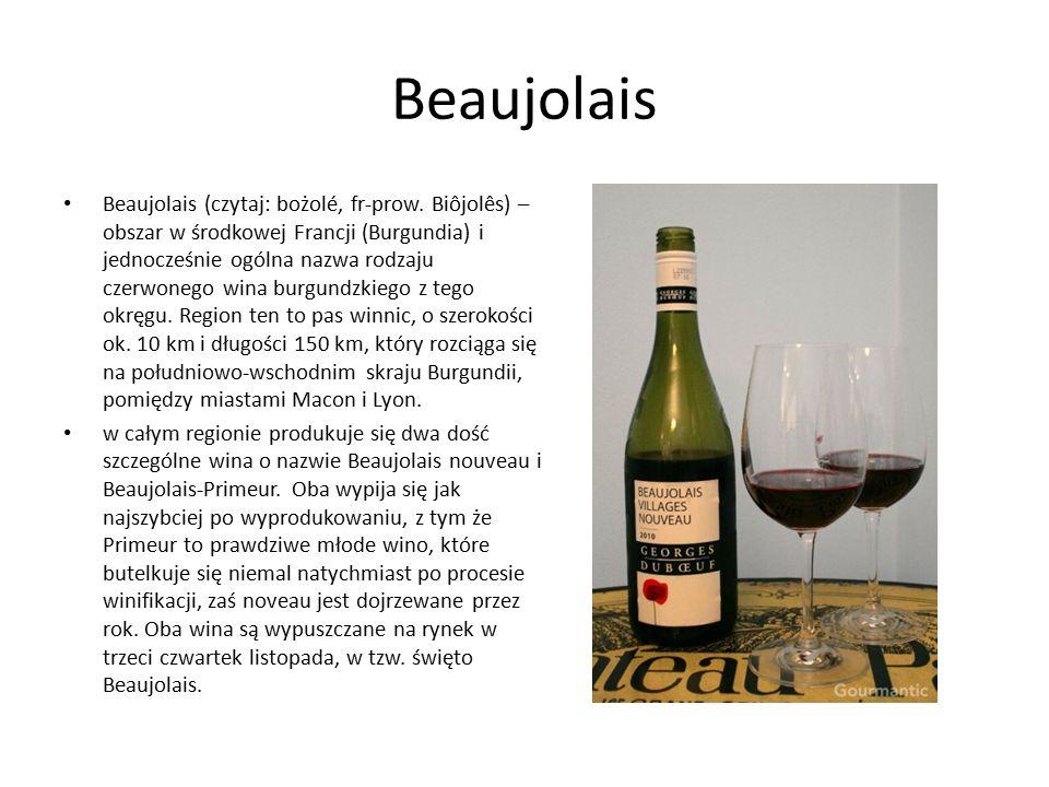 Beaujolais Beaujolais (czytaj: bożolé, fr-prow. Biôjolês) – obszar w środkowej Francji (Burgundia) i jednocześnie ogólna nazwa rodzaju czerwonego wina