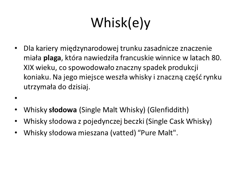 Whisk(e)y Dla kariery międzynarodowej trunku zasadnicze znaczenie miała plaga, która nawiedziła francuskie winnice w latach 80. XIX wieku, co spowodow