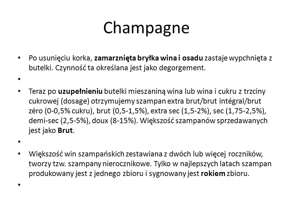 Champagne Po usunięciu korka, zamarznięta bryłka wina i osadu zastaje wypchnięta z butelki. Czynność ta określana jest jako degorgement. Teraz po uzup