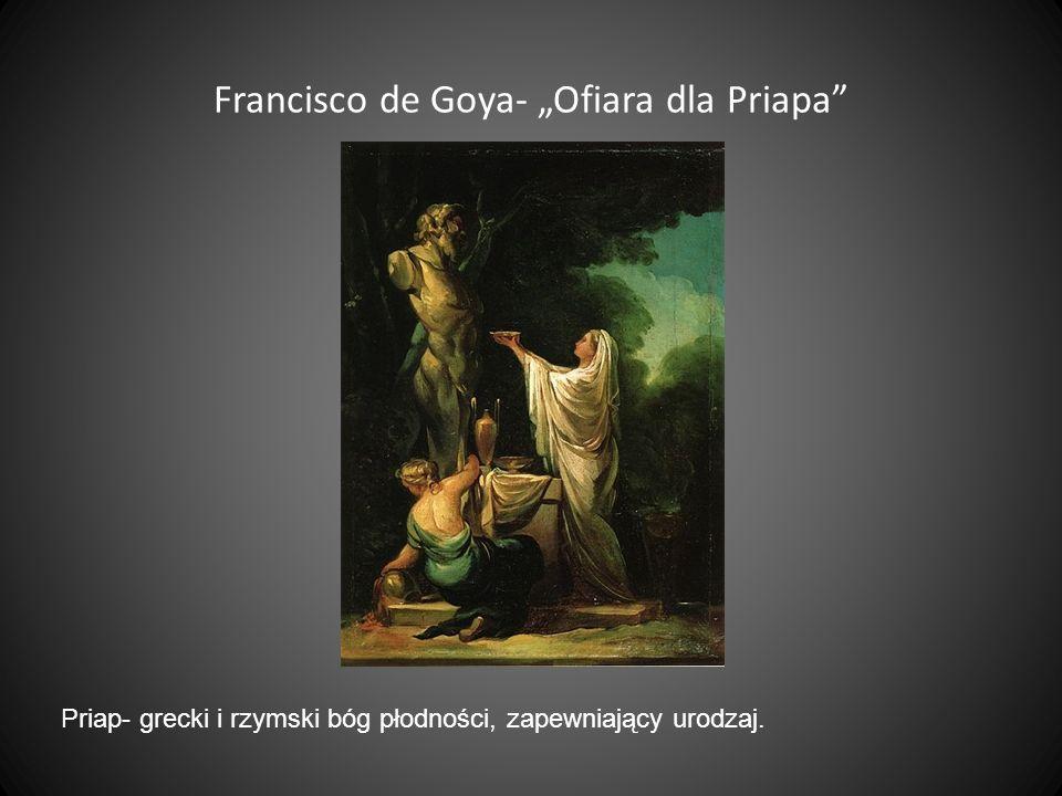 """Francisco de Goya- """"Ofiara dla Priapa Priap- grecki i rzymski bóg płodności, zapewniający urodzaj."""