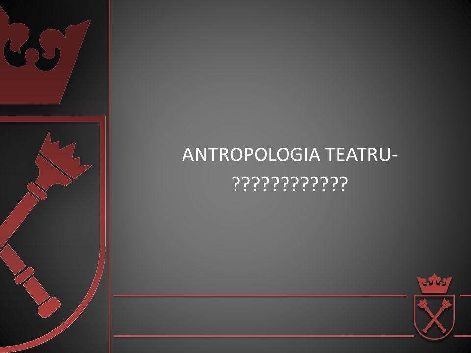 ANTROPOLOGIA TEATRU-