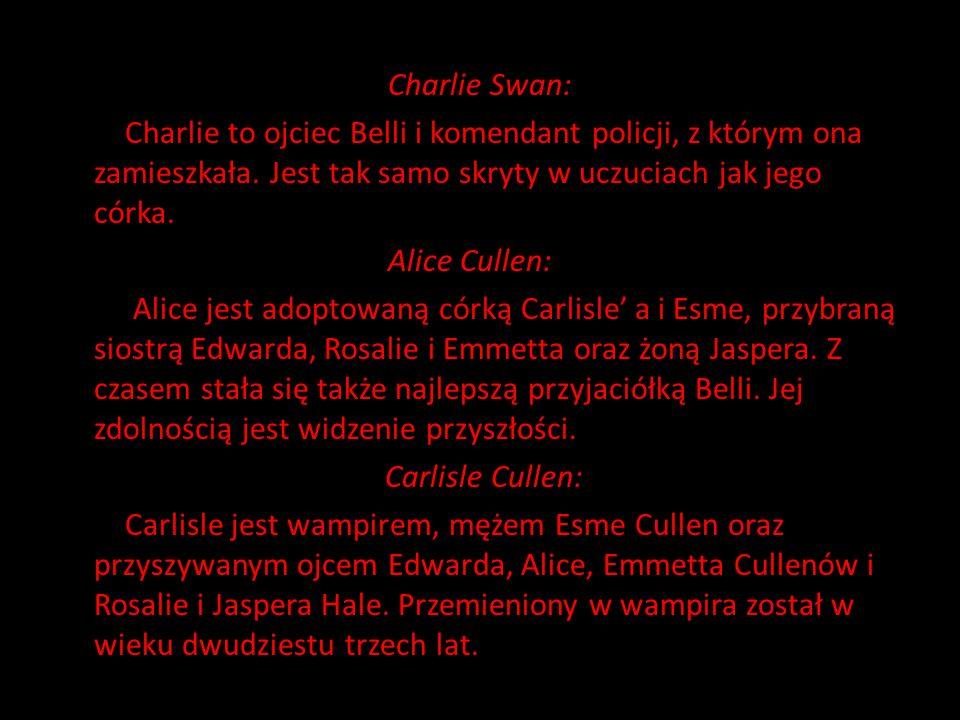 Charlie Swan: Charlie to ojciec Belli i komendant policji, z którym ona zamieszkała.