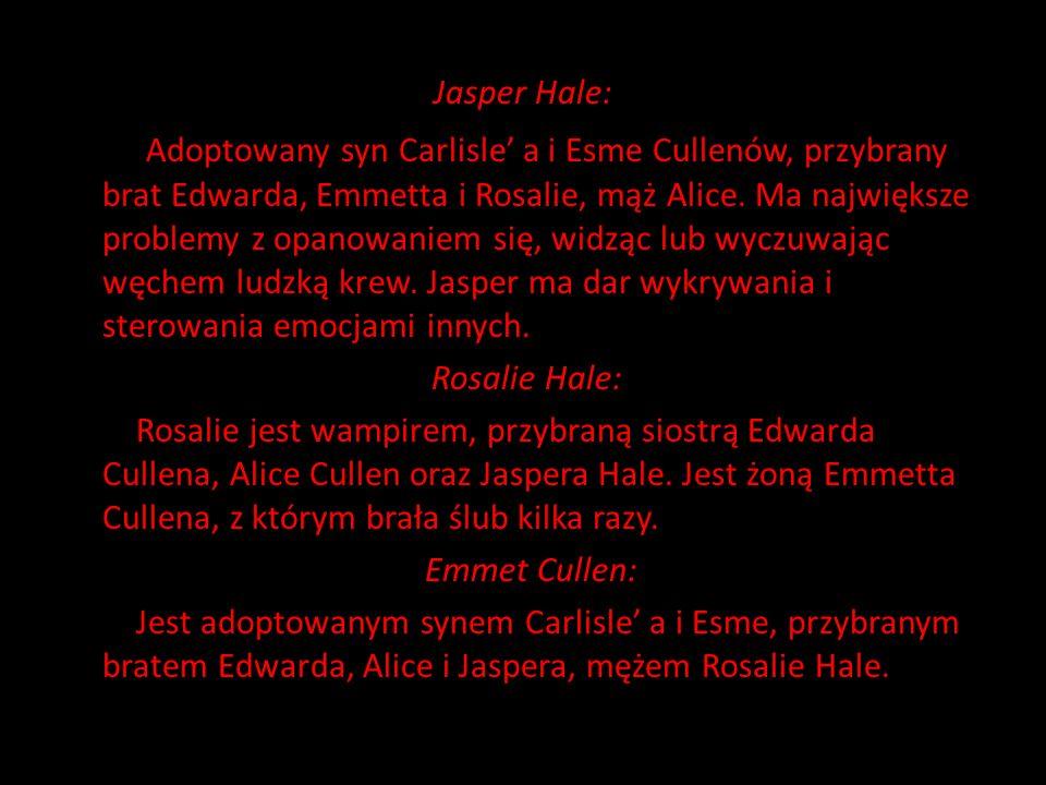 Jasper Hale: Adoptowany syn Carlisle' a i Esme Cullenów, przybrany brat Edwarda, Emmetta i Rosalie, mąż Alice.