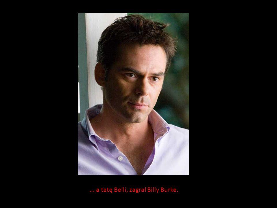 ... a tatę Belli, zagrał Billy Burke.