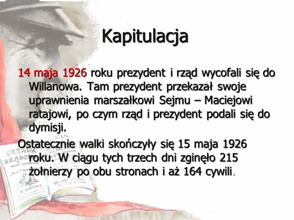 Kapitulacja 14 maja 1926 roku prezydent i rząd wycofali się do Willanowa. Tam prezydent przekazał swoje uprawnienia marszałkowi Sejmu – Maciejowi rata