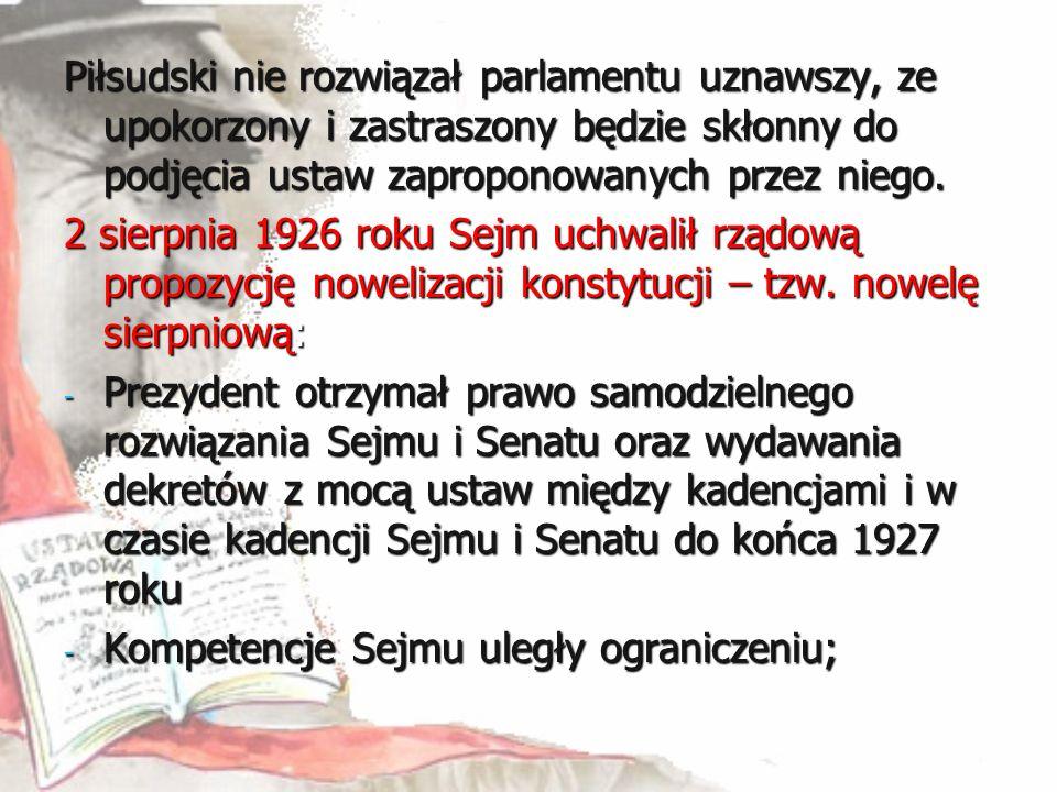 Piłsudski nie rozwiązał parlamentu uznawszy, ze upokorzony i zastraszony będzie skłonny do podjęcia ustaw zaproponowanych przez niego. 2 sierpnia 1926