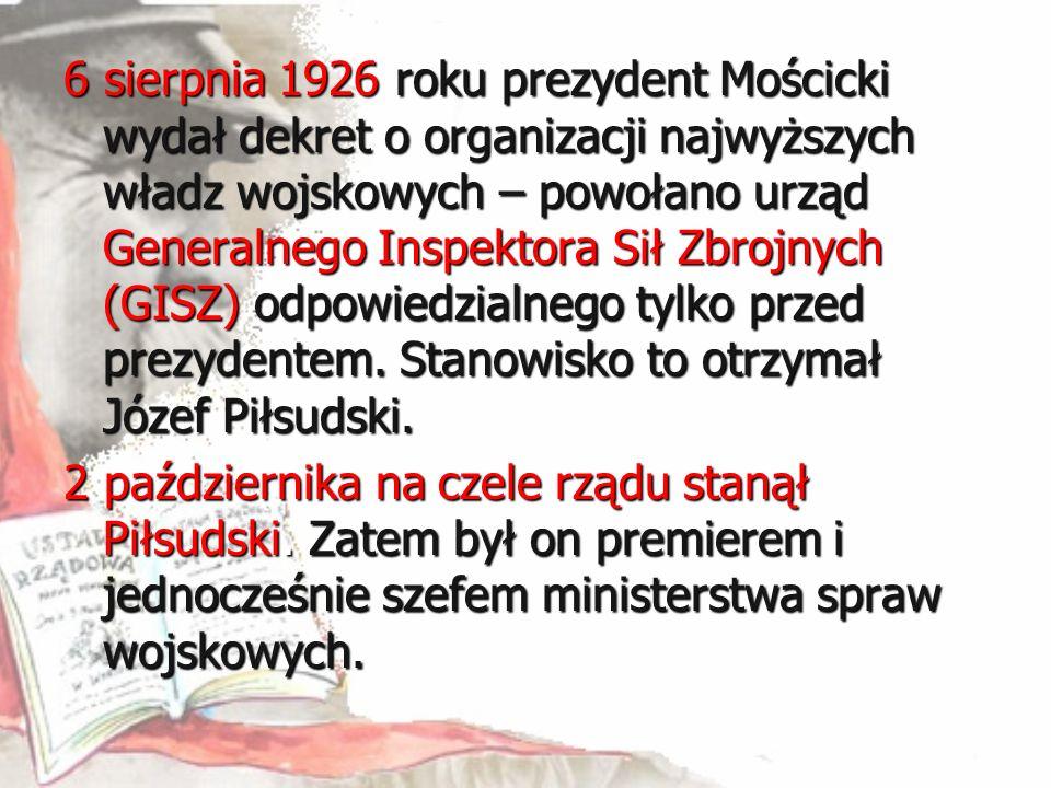 6 sierpnia 1926 roku prezydent Mościcki wydał dekret o organizacji najwyższych władz wojskowych – powołano urząd Generalnego Inspektora Sił Zbrojnych