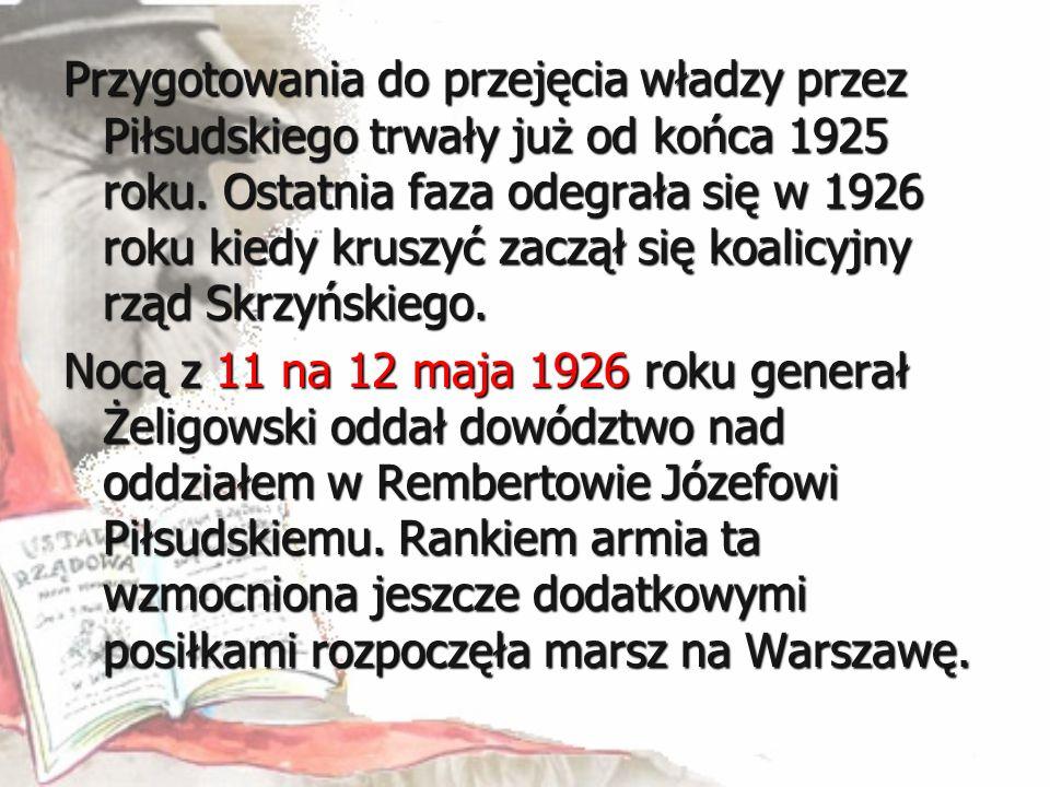 Przygotowania do przejęcia władzy przez Piłsudskiego trwały już od końca 1925 roku. Ostatnia faza odegrała się w 1926 roku kiedy kruszyć zaczął się ko