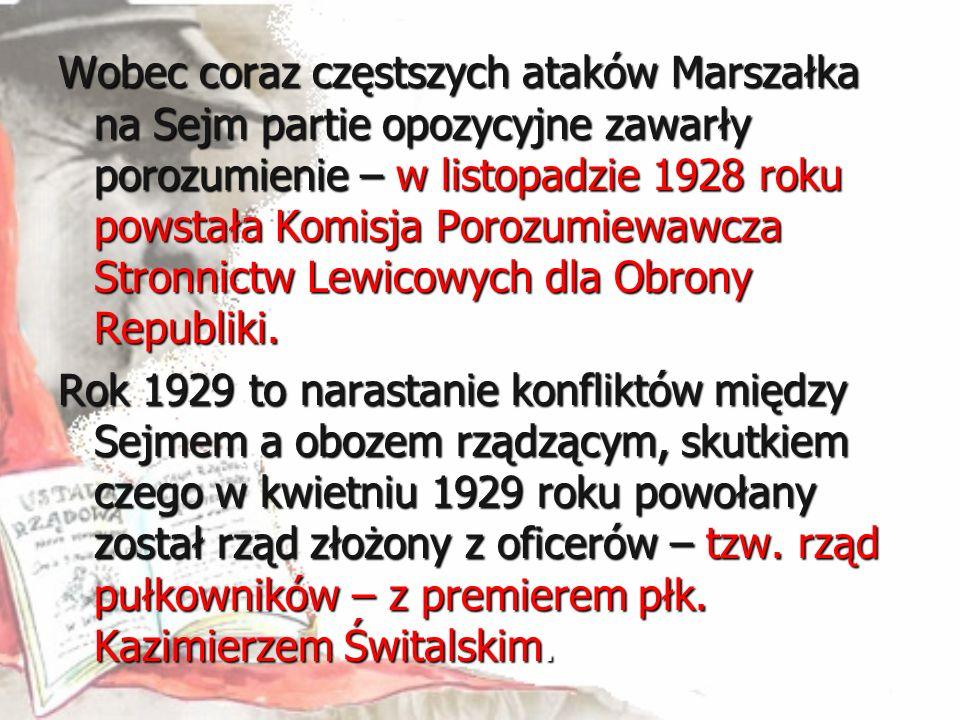 Wobec coraz częstszych ataków Marszałka na Sejm partie opozycyjne zawarły porozumienie – w listopadzie 1928 roku powstała Komisja Porozumiewawcza Stro