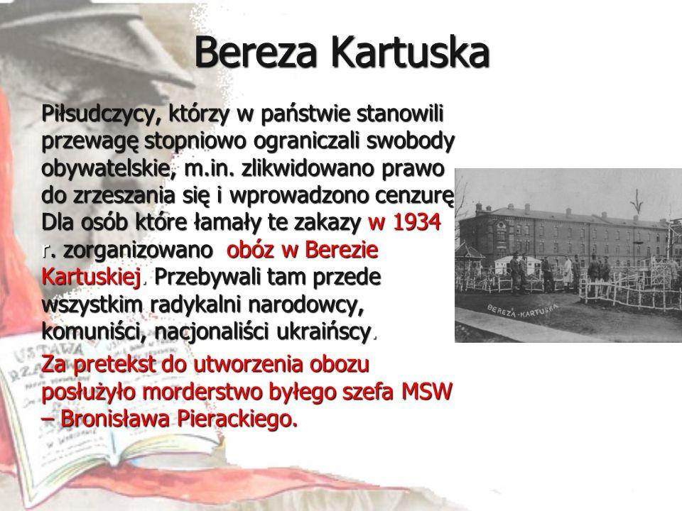 Bereza Kartuska Piłsudczycy, którzy w państwie stanowili przewagę stopniowo ograniczali swobody obywatelskie, m.in. zlikwidowano prawo do zrzeszania s